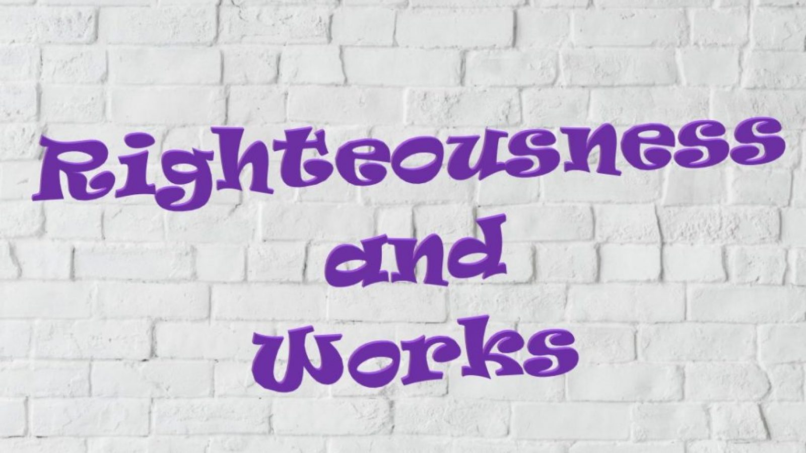 Righteousness and works scripturally